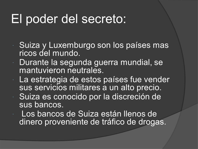 El poder del secreto: Suiza y Luxemburgo son los países mas ricos del mundo. Durante la segunda guerra mundial, se mantuvieron neutrales.