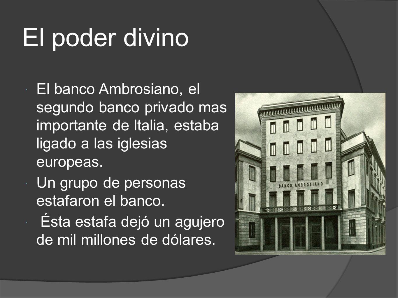 El poder divino El banco Ambrosiano, el segundo banco privado mas importante de Italia, estaba ligado a las iglesias europeas.