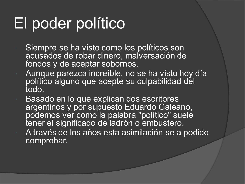 El poder político Siempre se ha visto como los políticos son acusados de robar dinero, malversación de fondos y de aceptar sobornos.