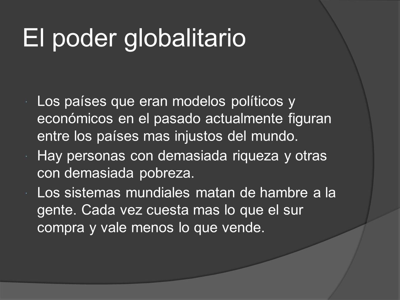 El poder globalitario Los países que eran modelos políticos y económicos en el pasado actualmente figuran entre los países mas injustos del mundo.