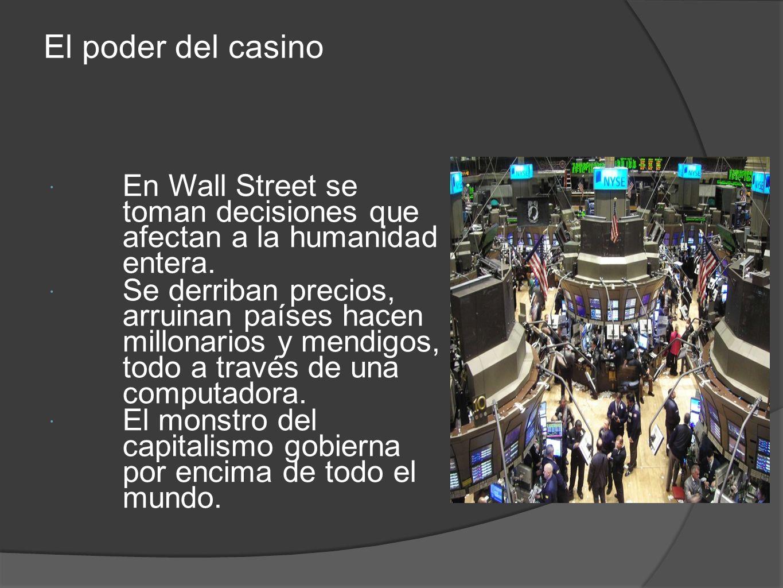 El poder del casino En Wall Street se toman decisiones que afectan a la humanidad entera.