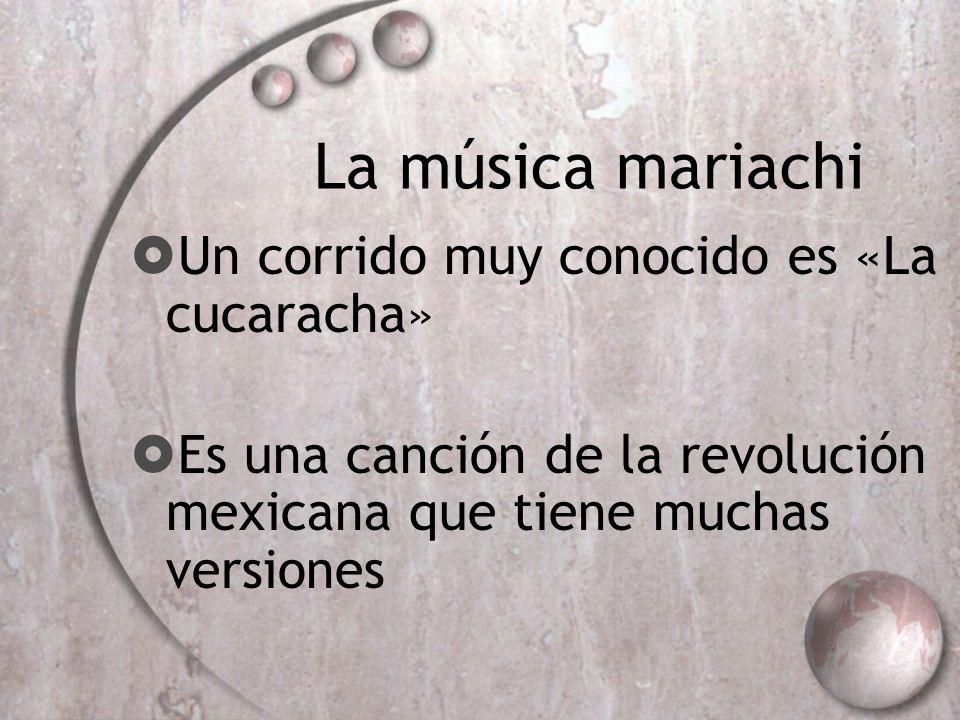 La música mariachi Un corrido muy conocido es «La cucaracha»