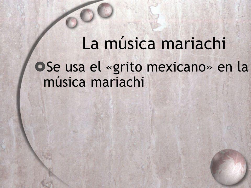 La música mariachi Se usa el «grito mexicano» en la música mariachi 20