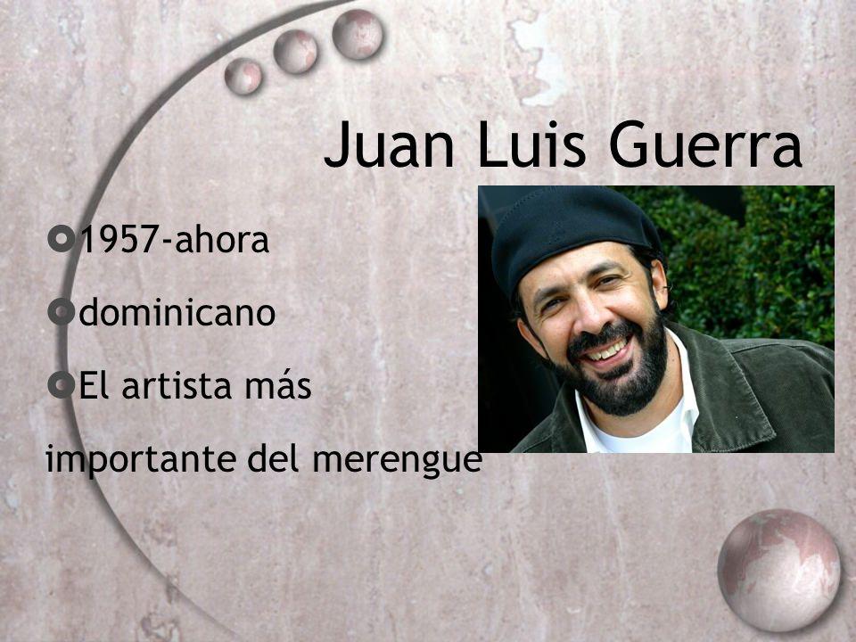 Juan Luis Guerra 1957-ahora dominicano El artista más