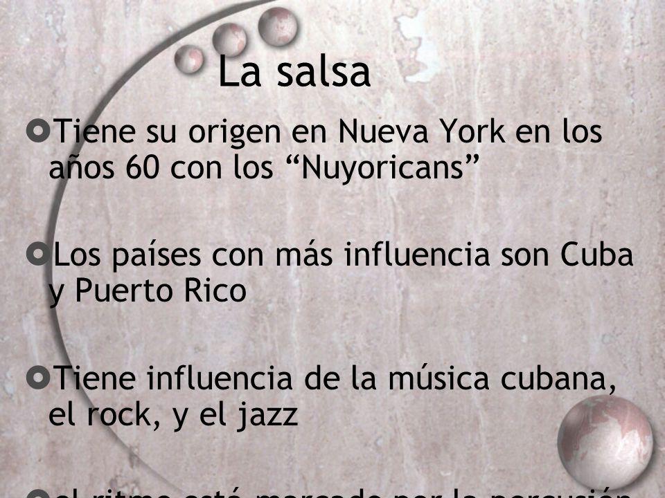 La salsa Tiene su origen en Nueva York en los años 60 con los Nuyoricans Los países con más influencia son Cuba y Puerto Rico.
