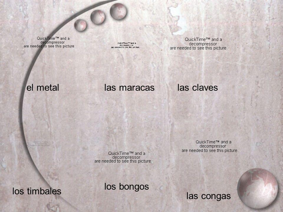 el metal las maracas las claves los bongos los timbales las congas