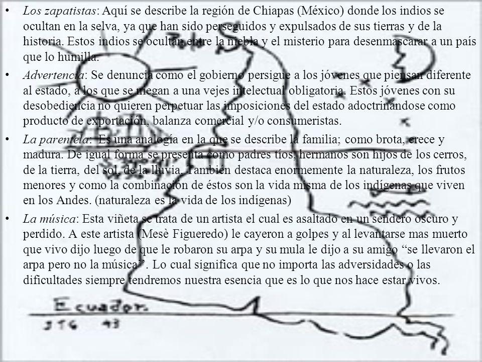 Los zapatistas: Aquí se describe la región de Chiapas (México) donde los indios se ocultan en la selva, ya que han sido perseguidos y expulsados de sus tierras y de la historia. Estos indios se ocultan entre la niebla y el misterio para desenmascarar a un país que lo humilla.