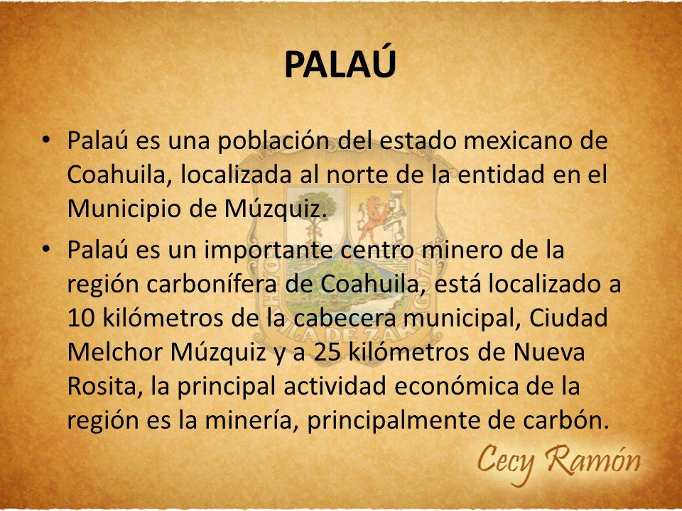 PALAÚ Palaú es una población del estado mexicano de Coahuila, localizada al norte de la entidad en el Municipio de Múzquiz.
