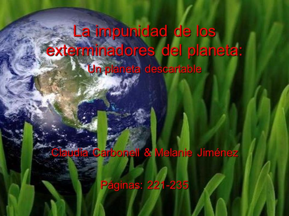 La impunidad de los exterminadores del planeta: Un planeta descartable