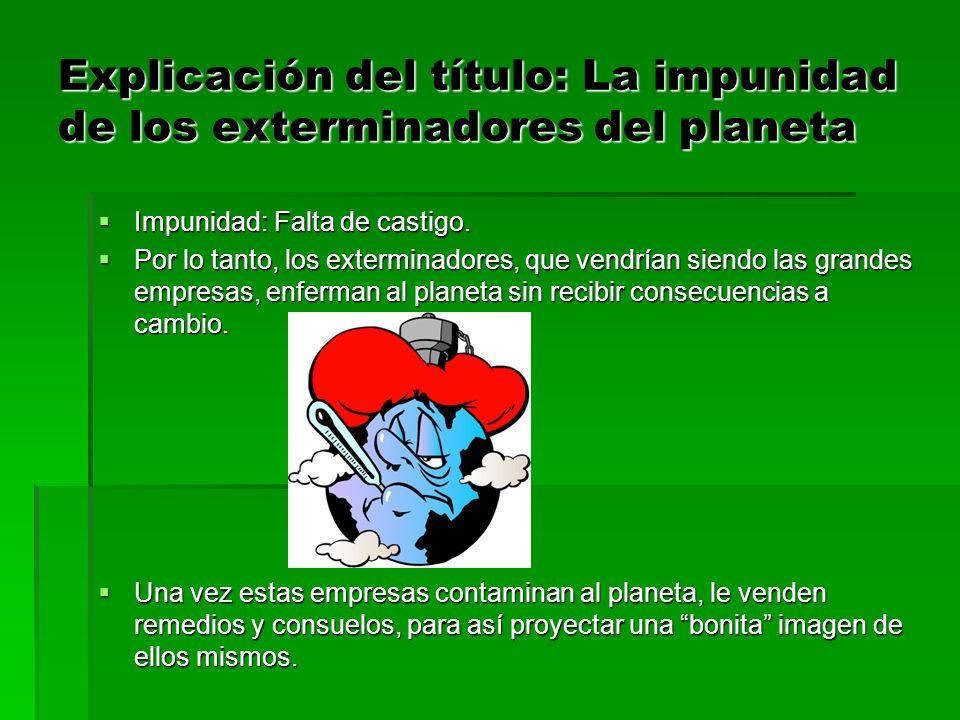 Explicación del título: La impunidad de los exterminadores del planeta