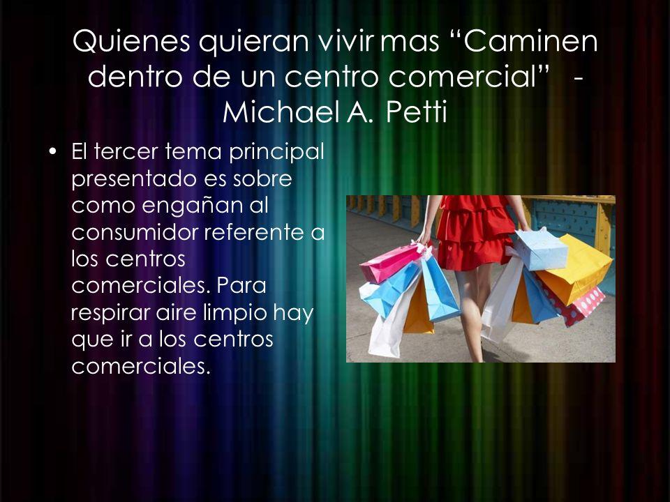 Quienes quieran vivir mas Caminen dentro de un centro comercial -Michael A. Petti