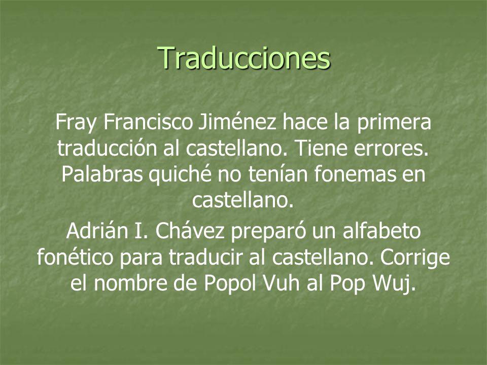 Traducciones Fray Francisco Jiménez hace la primera traducción al castellano. Tiene errores. Palabras quiché no tenían fonemas en castellano.