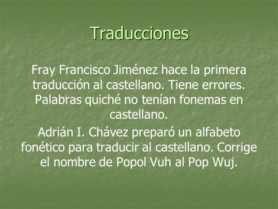 TraduccionesFray Francisco Jiménez hace la primera traducción al castellano. Tiene errores. Palabras quiché no tenían fonemas en castellano.