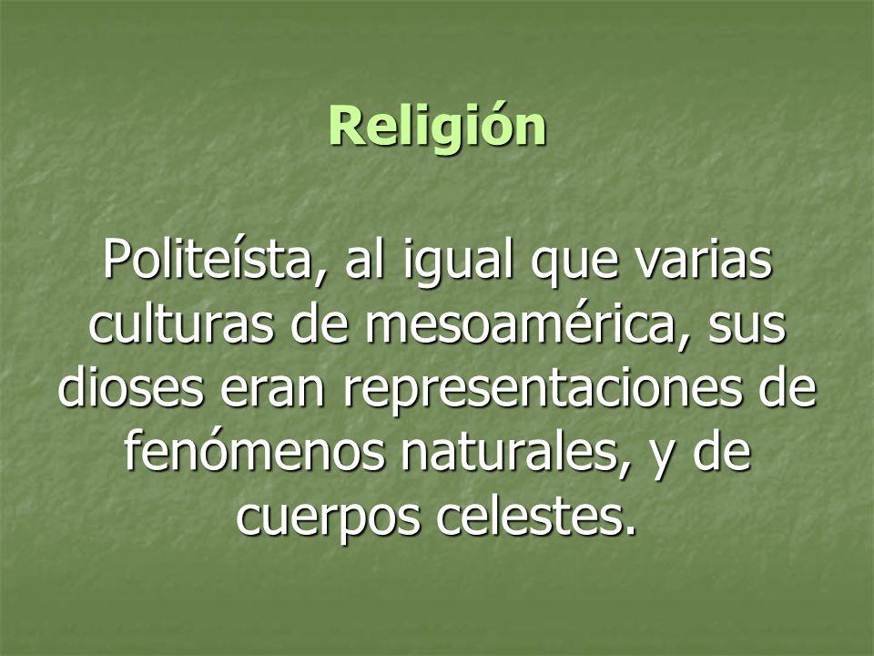 ReligiónPoliteísta, al igual que varias culturas de mesoamérica, sus dioses eran representaciones de fenómenos naturales, y de cuerpos celestes.