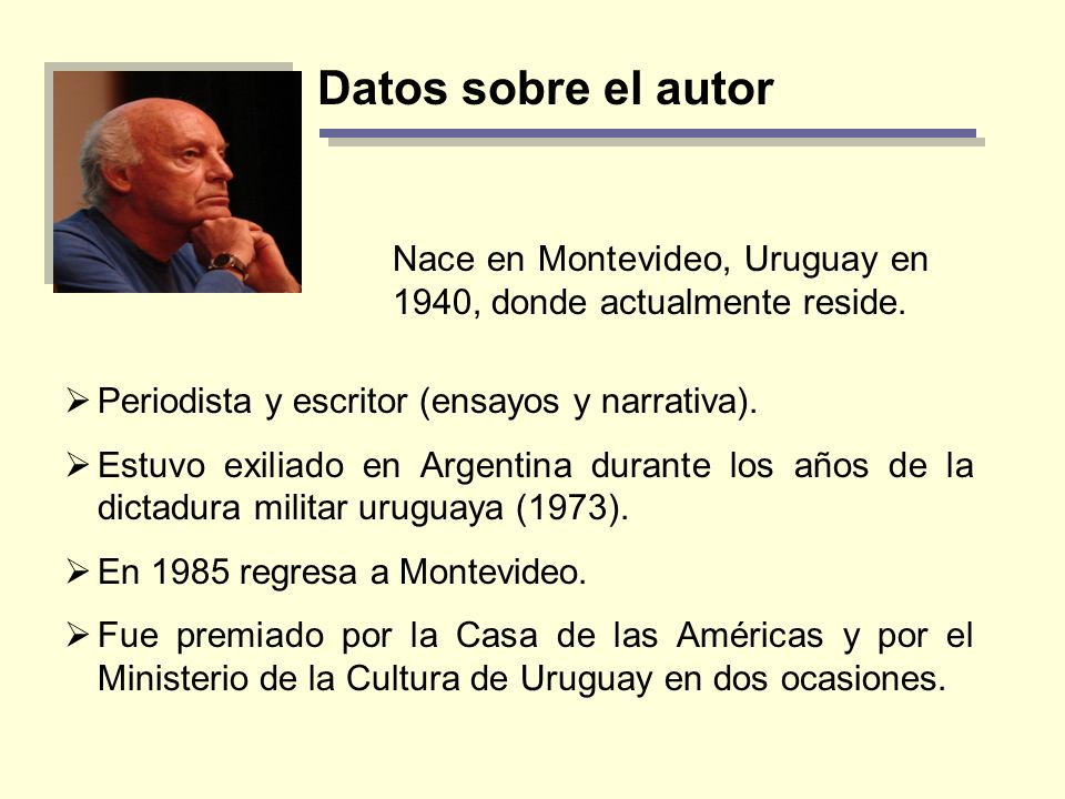 Datos sobre el autor Nace en Montevideo, Uruguay en 1940, donde actualmente reside. Periodista y escritor (ensayos y narrativa).
