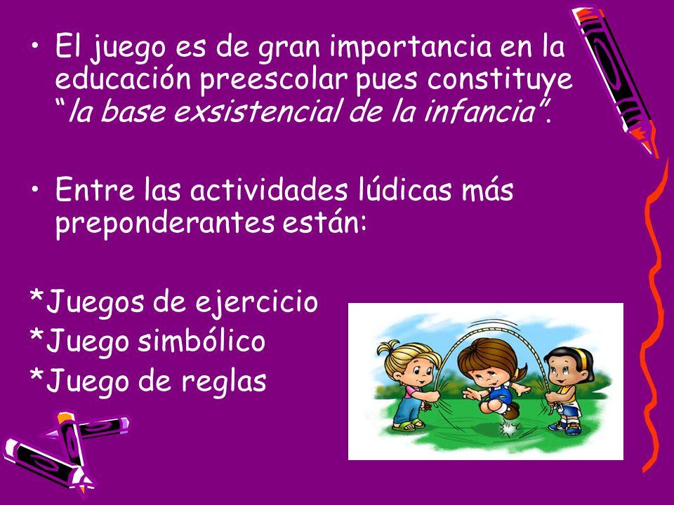 El juego es de gran importancia en la educación preescolar pues constituye la base exsistencial de la infancia .