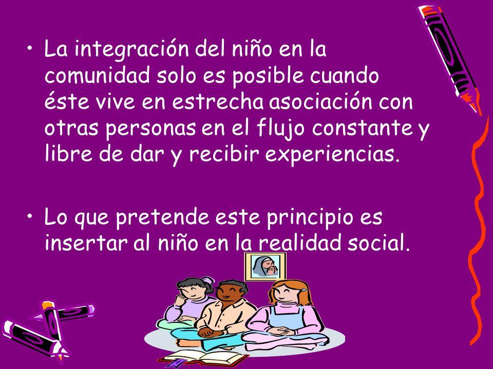 La integración del niño en la comunidad solo es posible cuando éste vive en estrecha asociación con otras personas en el flujo constante y libre de dar y recibir experiencias.