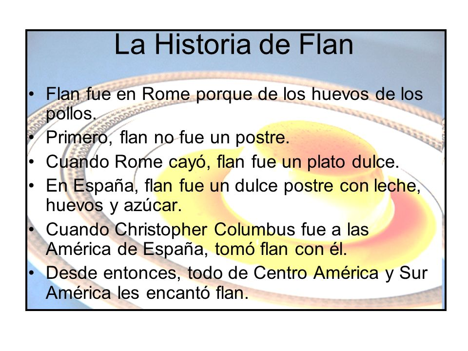 La Historia de Flan Flan fue en Rome porque de los huevos de los pollos. Primero, flan no fue un postre.