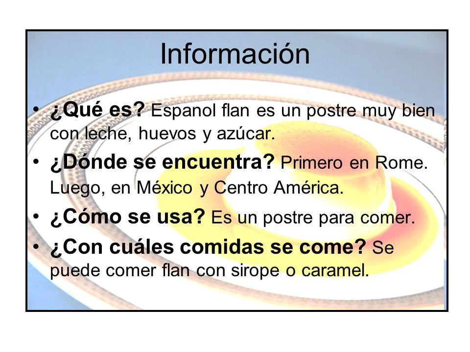 Información ¿Qué es Espanol flan es un postre muy bien con leche, huevos y azúcar.