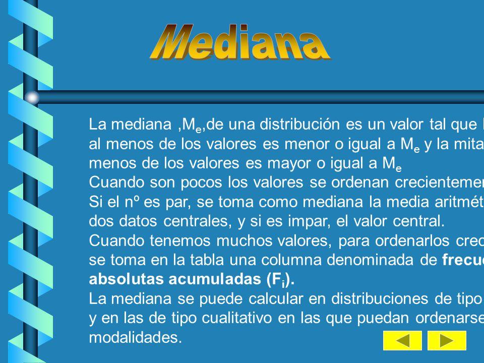 Mediana La mediana ,Me,de una distribución es un valor tal que la mitad. al menos de los valores es menor o igual a Me y la mitad al.