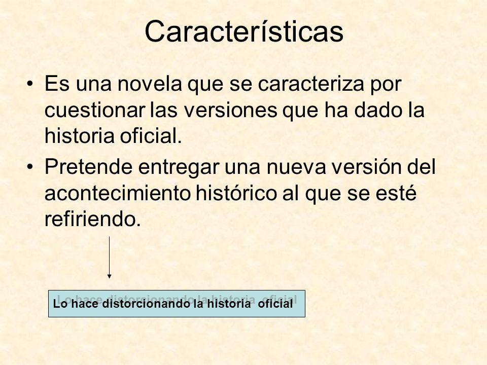 Características Es una novela que se caracteriza por cuestionar las versiones que ha dado la historia oficial.