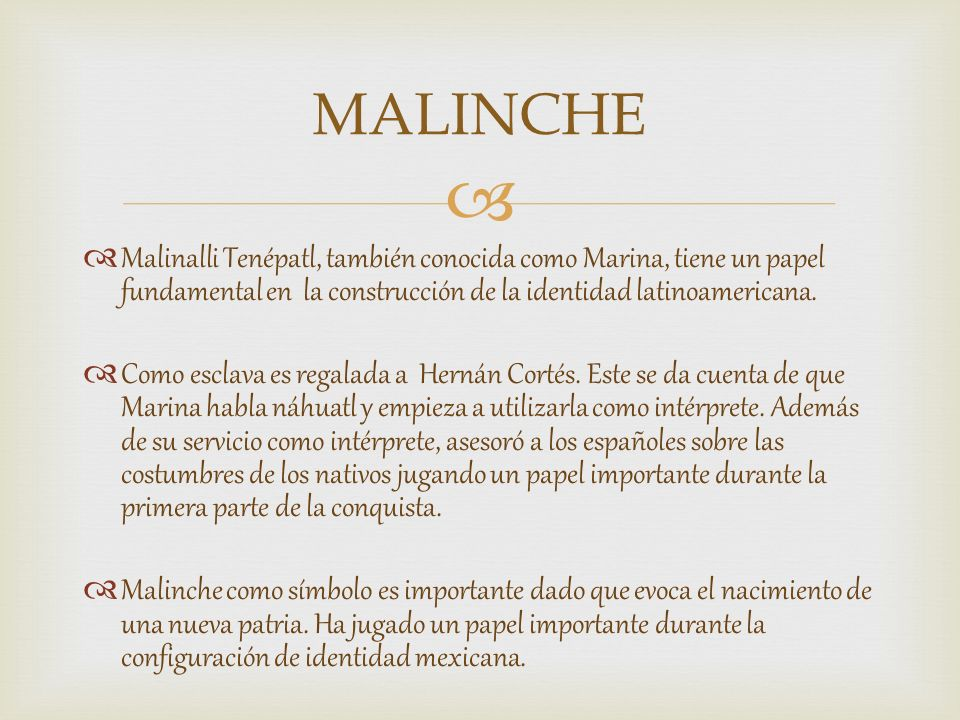 MALINCHE Malinalli Tenépatl, también conocida como Marina, tiene un papel fundamental en la construcción de la identidad latinoamericana.