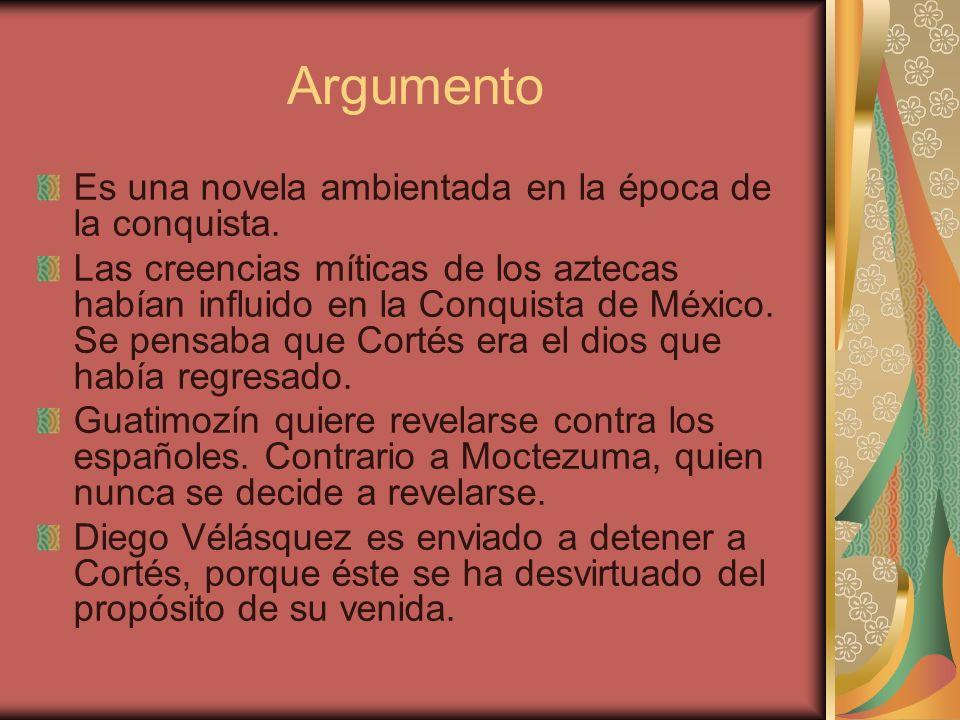 Argumento Es una novela ambientada en la época de la conquista.