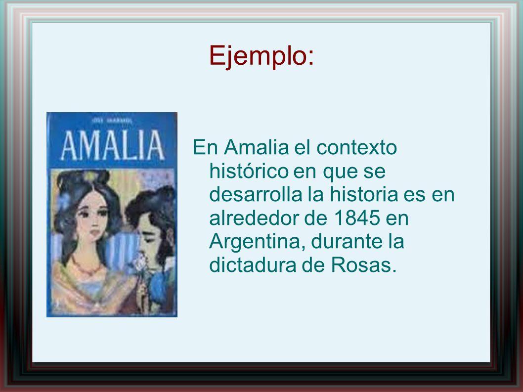 Ejemplo: En Amalia el contexto histórico en que se desarrolla la historia es en alrededor de 1845 en Argentina, durante la dictadura de Rosas.