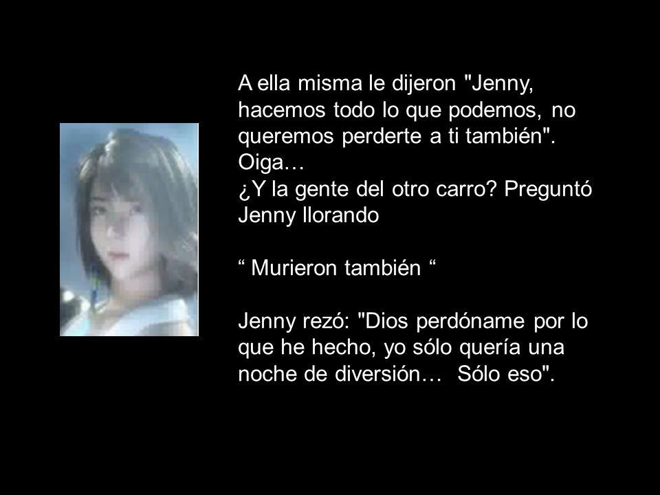 A ella misma le dijeron Jenny, hacemos todo lo que podemos, no queremos perderte a ti también .