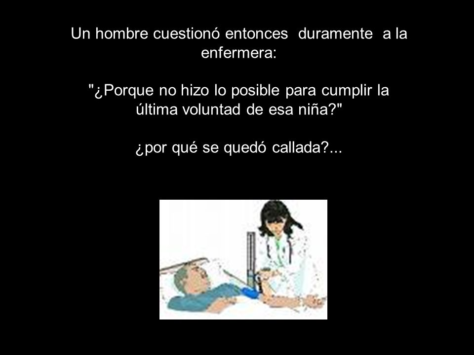 Un hombre cuestionó entonces duramente a la enfermera: