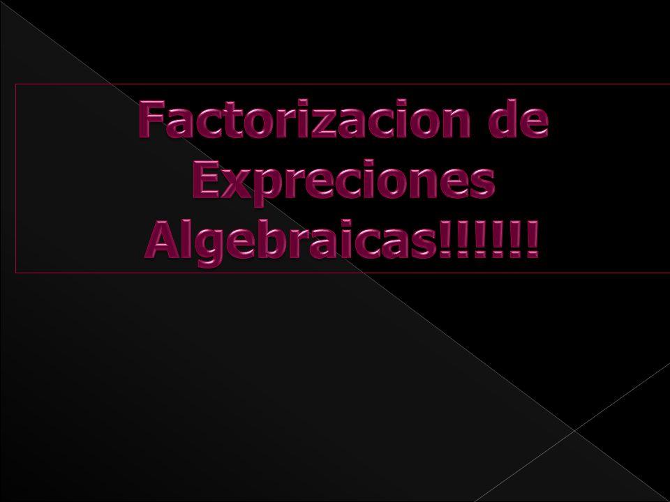 Factorizacion de Expreciones Algebraicas!!!!!!