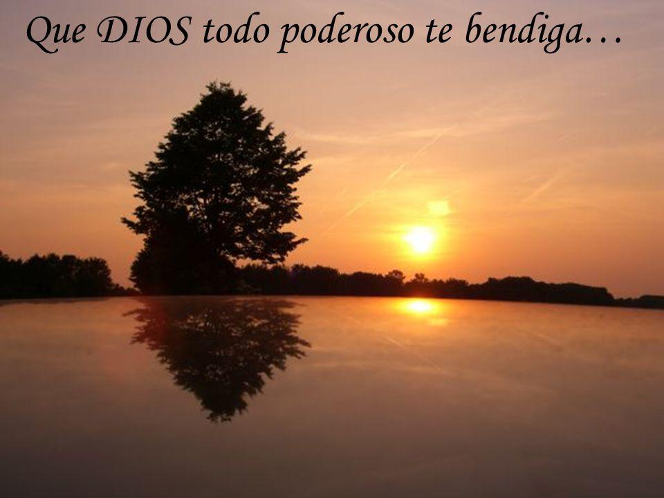 Que DIOS todo poderoso te bendiga…