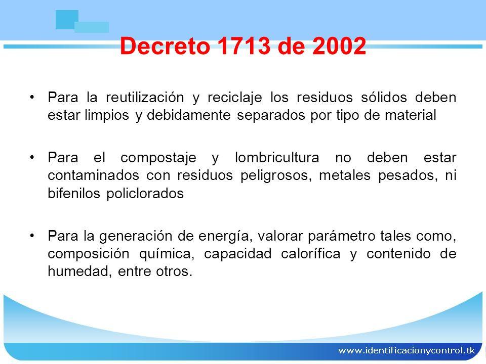 Decreto 1713 de 2002 Para la reutilización y reciclaje los residuos sólidos deben estar limpios y debidamente separados por tipo de material.