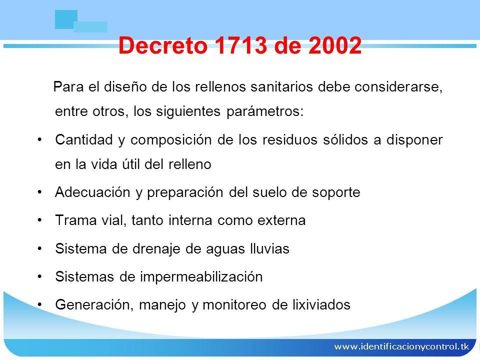 Decreto 1713 de 2002 Para el diseño de los rellenos sanitarios debe considerarse, entre otros, los siguientes parámetros: