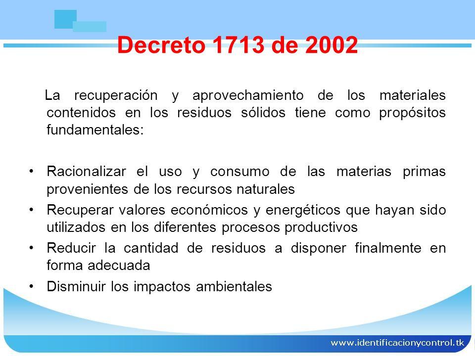 Decreto 1713 de 2002 La recuperación y aprovechamiento de los materiales contenidos en los residuos sólidos tiene como propósitos fundamentales: