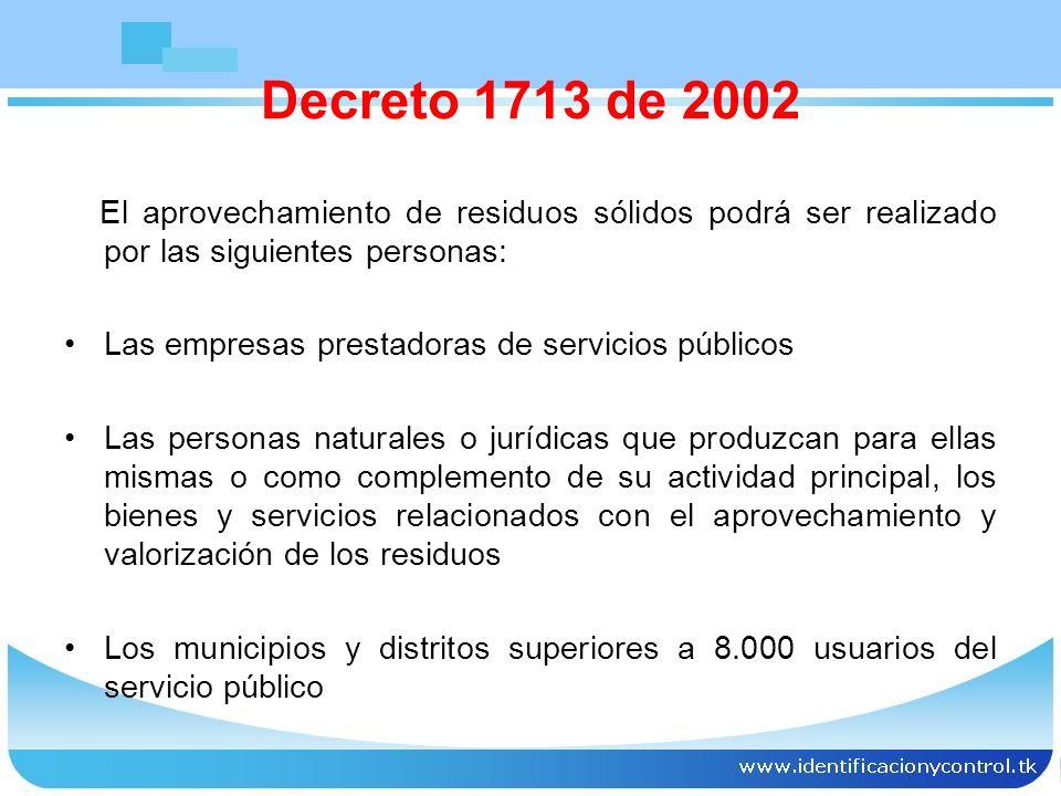 Decreto 1713 de 2002 El aprovechamiento de residuos sólidos podrá ser realizado por las siguientes personas: