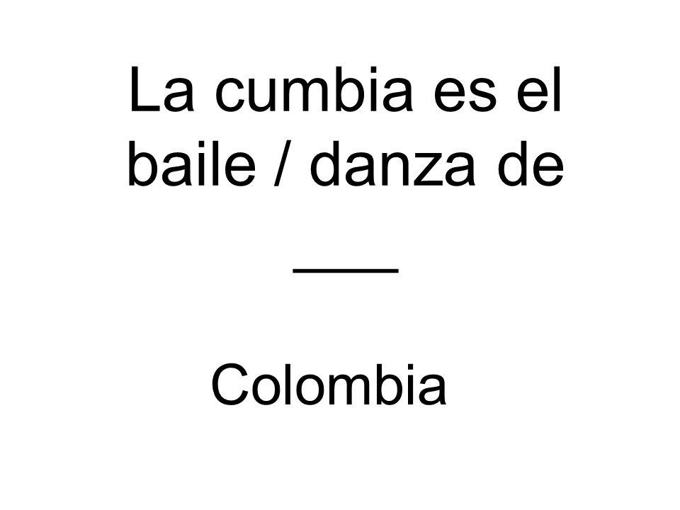 La cumbia es el baile / danza de ___