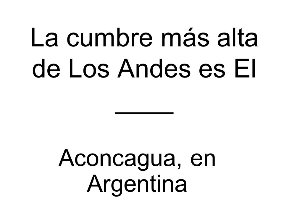 La cumbre más alta de Los Andes es El ____