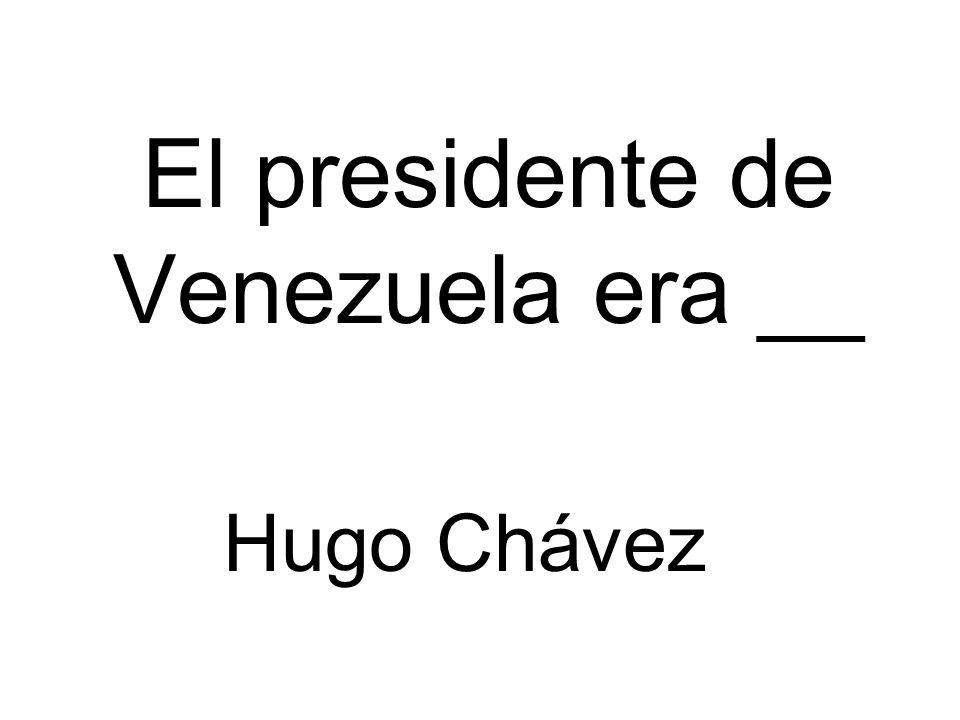El presidente de Venezuela era __