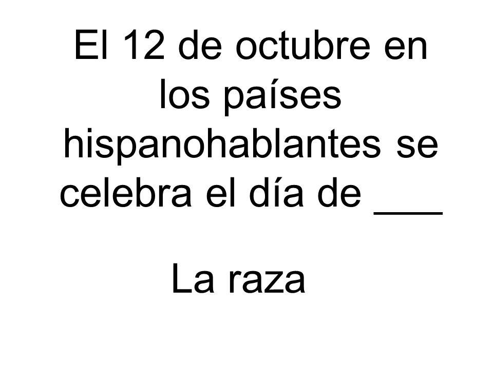 El 12 de octubre en los países hispanohablantes se celebra el día de ___
