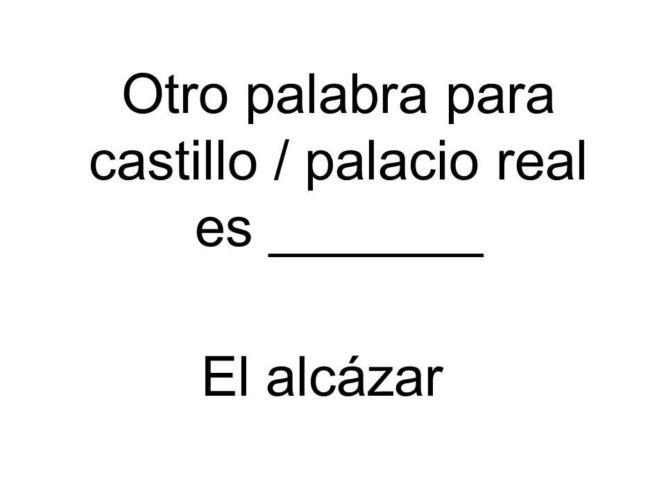 Otro palabra para castillo / palacio real es _______