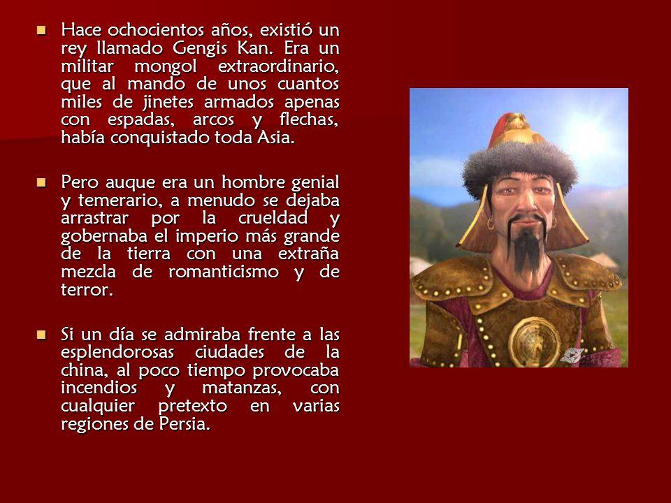 Hace ochocientos años, existió un rey llamado Gengis Kan