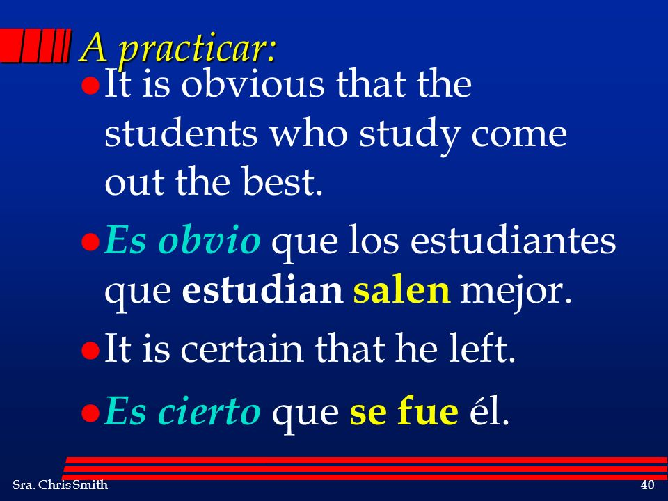 A practicar: It is obvious that the students who study come out the best. Es obvio que los estudiantes que estudian salen mejor.