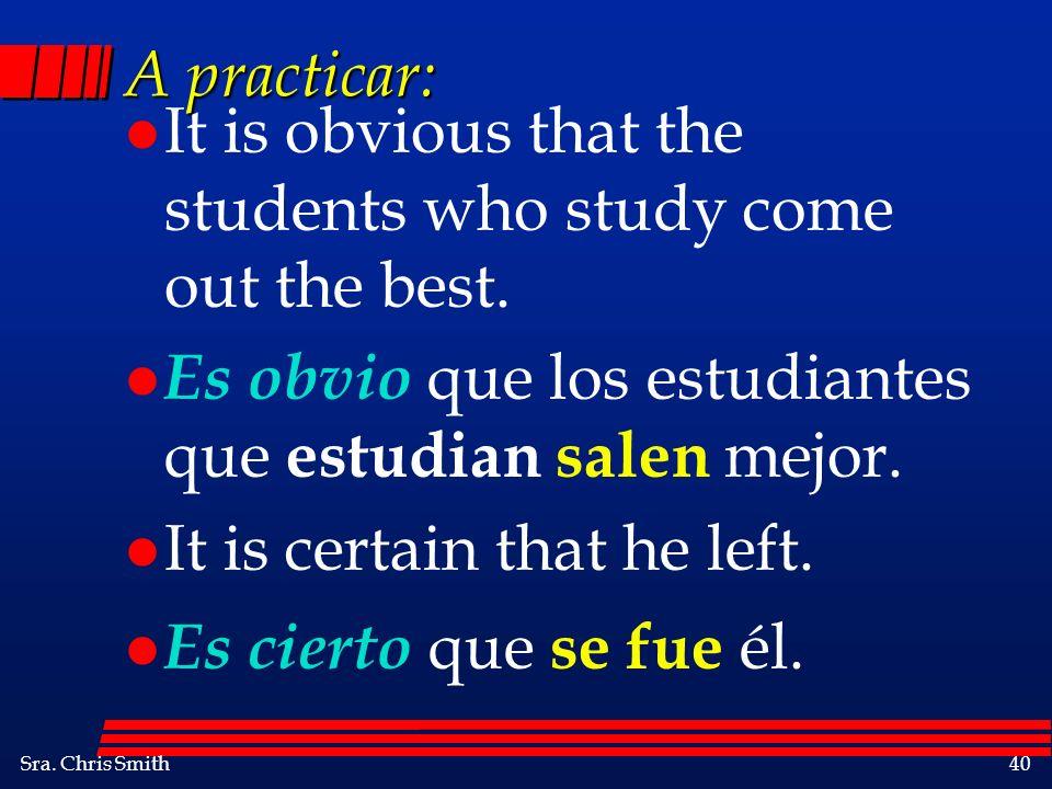 A practicar: It is obvious that the students who study come out the best. Es obvio que los estudiantes que estudian salen mejor.