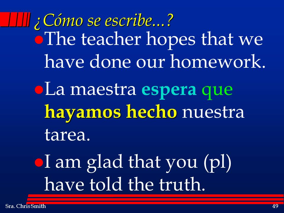 The teacher hopes that we have done our homework.