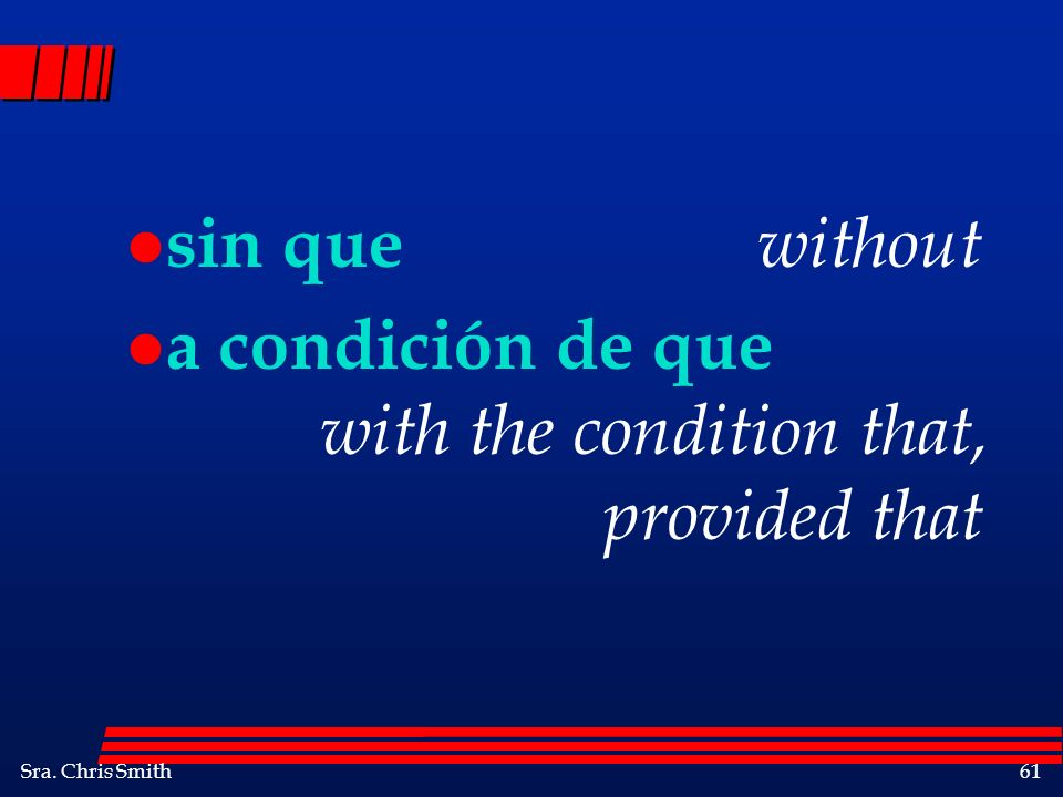 sin que without a condición de que with the condition that, provided that.