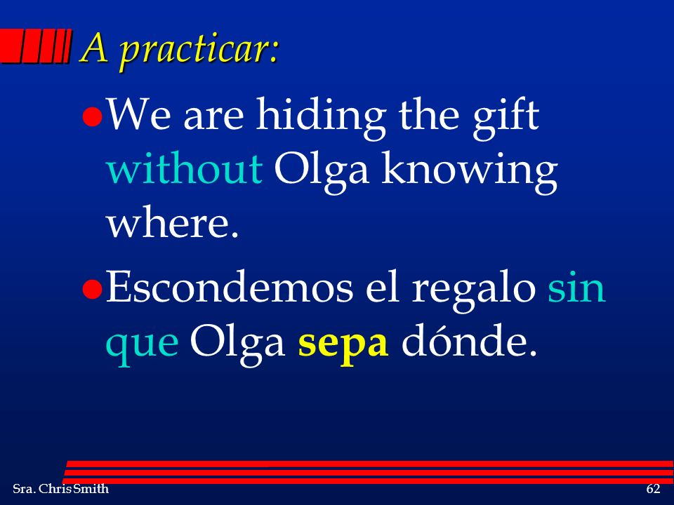 We are hiding the gift without Olga knowing where.