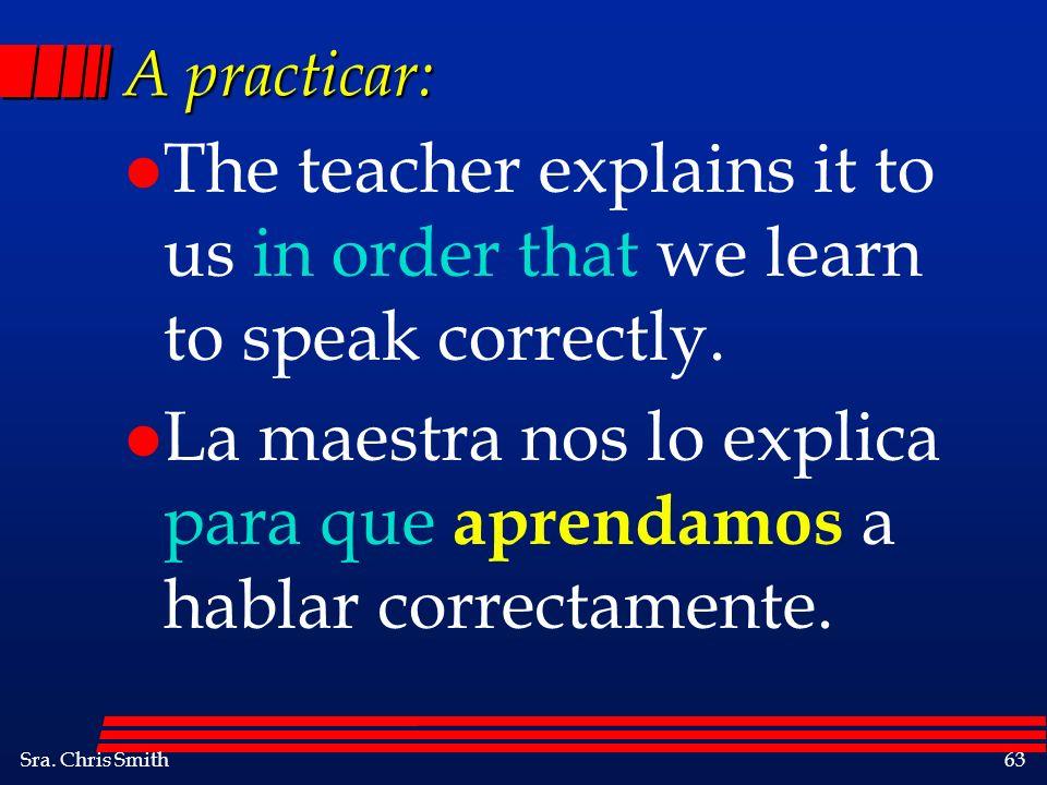 La maestra nos lo explica para que aprendamos a hablar correctamente.