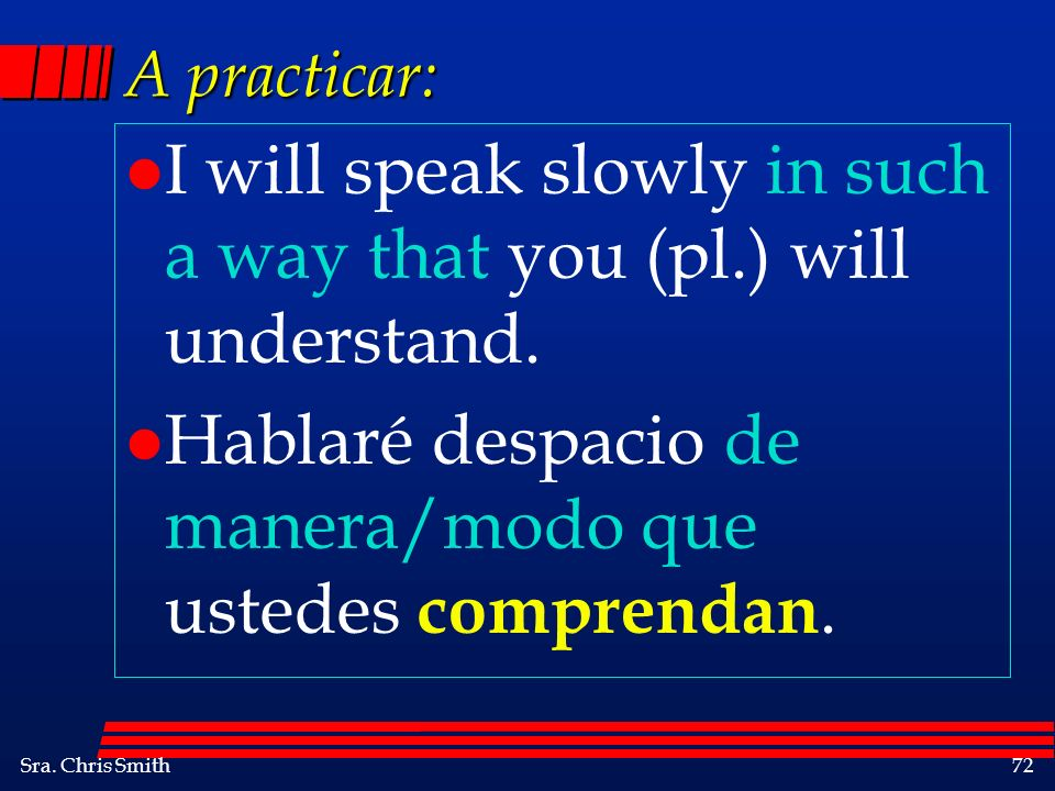 I will speak slowly in such a way that you (pl.) will understand.