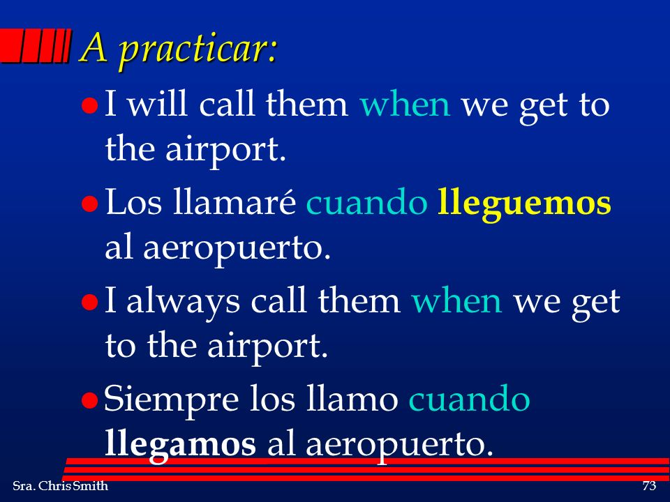 A practicar: I will call them when we get to the airport.
